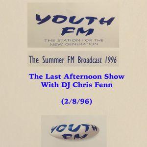 Youth FM - Last Afternoon Show With DJ Chris Fenn (2/8/96) - Summer Broadcast 1996