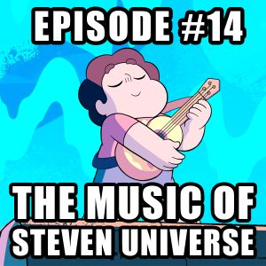 Podcast Episode 14 - The Music of Steven Universe