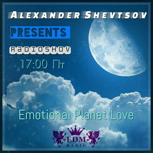 Alexander Shevtsov - Emotional Planet Love # 3 (08.07.2016 EDM Radio) [Exclusive Radioshow]