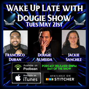 May 21, 2019 with Dougie Almeida, Jackie Sanchez, & Cisco Duran