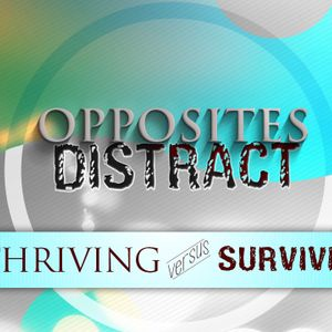 Opposites Distract: Thriving vs. Surviving