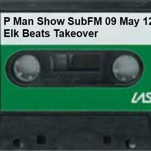 P Man Show Sub FM 09 May 2012 Elk Beats Takeover