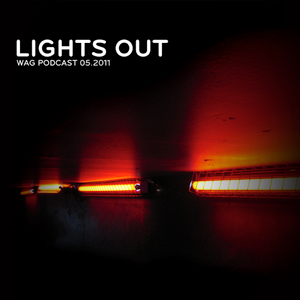 WAG - Lights Out (Podcast 05.2011)