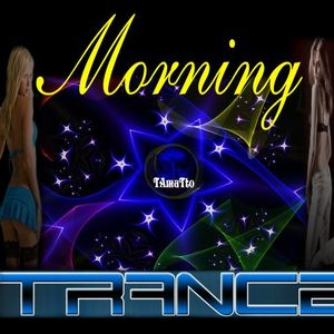 Morning (TAmaTto 2015 TRANCE Mix)