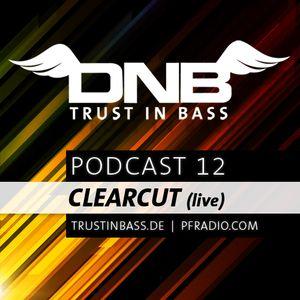 Trust In Bass Podcast 12 (live) - Clearcut