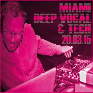 Miami Deep Vocal & Tech House Session March 2015