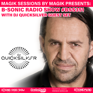 Magik presents Magik Sessions with B-Sonic Radio Show #351 DJ Quicksilver Guest Set