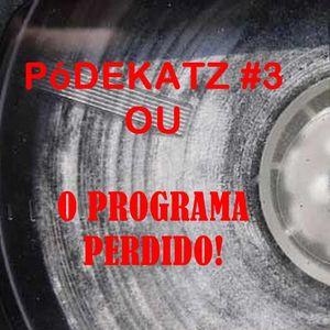 PóDeKatz Podcast #3  - O Programa Perdido!