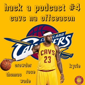 Hack A Podcast #4 - Cleveland Cavaliers na offseason.