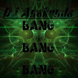 DJ Anakonda - BANG BANG BANG