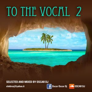 TO THE VOCAL 2 - part 1  - set mix by Oscar Dj
