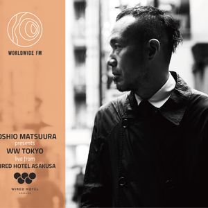 """WW Tokyo: Toshio Matsuura with SOIL & """"PIMP"""" SESSIONS live from WIRED HOTEL Asakusa // 04-06-18"""