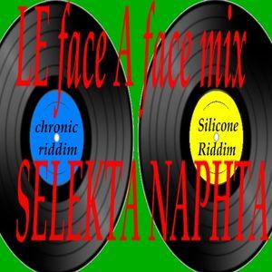 LE face A face mix SELEKTA NAPHTA (chronic silicone riddim)