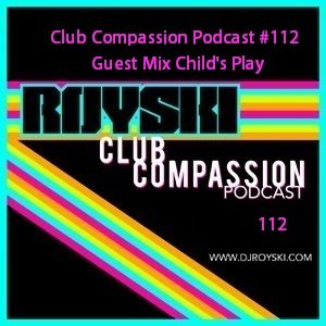 Club Compassion Podcast #112 (Guest Mix Child's Play) - Royski
