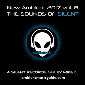 The Sounds Of Silent - New Ambient 2017 vol. 8 mixed by Mike G