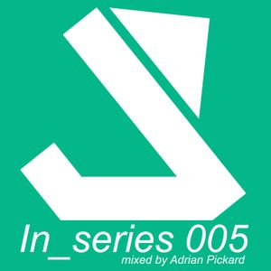 In_series 005 - Mixed by Adrian Pickard