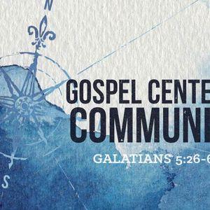 Gospel Centered Community [Galatians 5:26-6:5 ]
