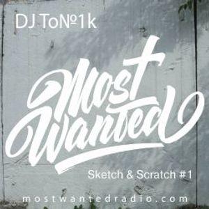 Sketch & Scratch #1 by DJ To№1k @ mostwantedradio.com