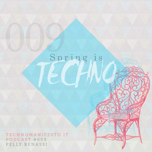 "Techno Manifesto podcast #009 - ""Spring is Techno"" by Pelly Benassi"