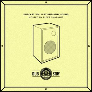 Dubcast Vol.11 (Dub-Stuy Sound ft. Rider Shafique)