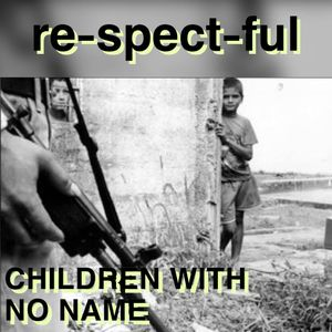 re-spect-ful CHILDREN WITH NO NAME
