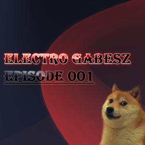 Electro Gabesz - Episode 001