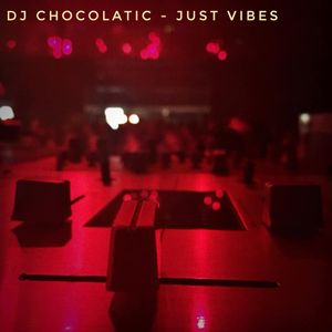 DJ Chocolatic - Just Vibes