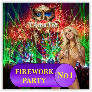 Firework Party -No1- (TAmaTto 2017 Dance, Club, Electro, House, Pop, Mash Up Mix)
