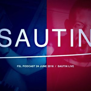 FSL Podcast 24 June 2016 - Sautin Live