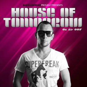 Basti Lourenz Presents House Of Tomorrow On Air 007