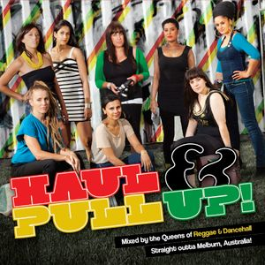 Haul & Pull Up! Dancehall Joints - mixed by the queens of reggae/dancehall outta Melbourne Australia