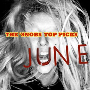 The 'Snob's Top Picks - June 2011