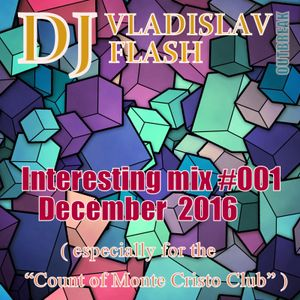 DJ Vladislav Flash – Interesting Mix #001 (December 2016 Mix Especially for the Count of Monte Crist