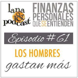 Los hombres gastan más. Podcast #61