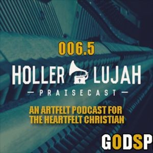 HOLLERLUJAH-006.5 CROWDFUNDING CHRISTIAN MUSIC W/ GARRET GODFREY