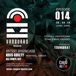 VANGUARD RADIO Episode 014 with TEKNOBRAT + KRIS  GUILTY - 2016-08-06TH CHUO 89.1 FM Ottawa, CANADA