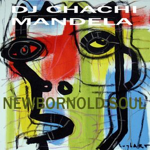 DJ Chachi Mandela - Newborn Old Soul