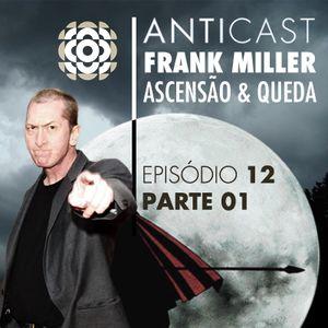 AntiCast 12 - Frank Miller Pt1 Ascensao