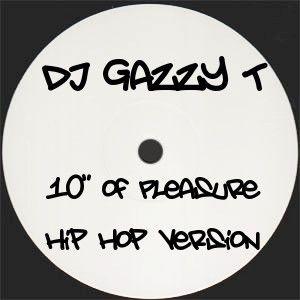 "DJ Gazzy T's 10"" of Pleasure- Hip Hop(ish) Version"