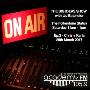 Episode 3 - guests Chris and Karla: The Big Ideas Show_25th March 2017_Academy FM Folkestone