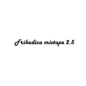 Frikadica Mixtape 2.5