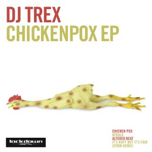 Trex- Feb 2011-Chicken Pox EP Promo mix...Out Feb 28th Lockdown Recordings