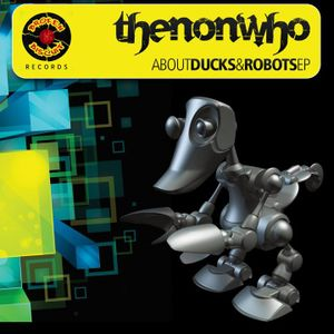 About Ducks And Robots Promo Mix by TheNonWho (Broken Biscuit Records)