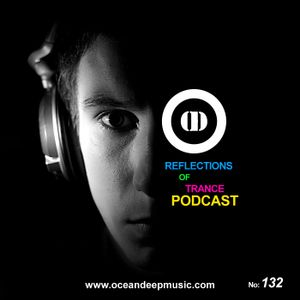 Reflections Of Trance Podcast Episode 132