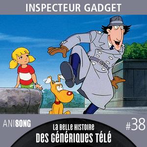 La Belle Histoire des Génériques Télé #38 | Inspecteur Gadget