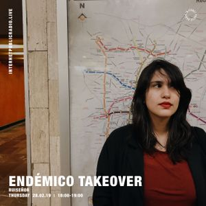 Endémico Takeover: Ruiseñor - 28th February 2019