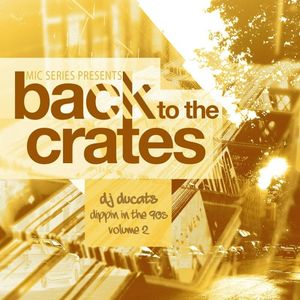 Mic Series Presents Back To The Crates - Dj Ducats Dippin' In The 90's Vol. 2 (2016)