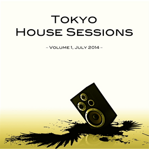 Tokyo House Sessions, Volume 1, July 2014