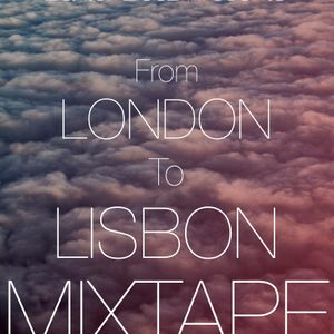 From London To Lisbon Mixtape