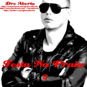 Dre Alberto - Festa Na Praia 2 (Summer mixtape) Every Friday A New Mixtape! (Free Download)
